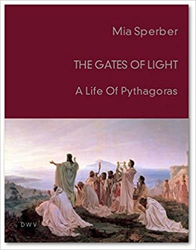 Book The Gates of Light: A Life of Pythagoras (DWV-Schriften zur Kulturgeschichte)