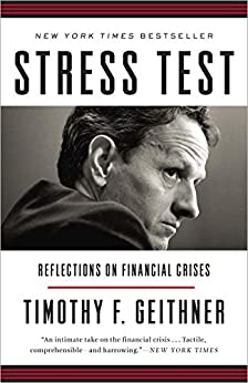 Stress Test: Reflections on Financial Crises by [Geithner, Timothy F.]