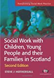 Social Work with Children, Young People and Their Families in Scotland, Steve Hothersall, 1844451569