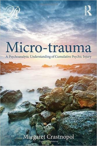 Micro-trauma: A Psychoanalytic Understanding of Cumulative Psychic Injury (Psychoanalysis in a New Key Book Series) by Crastnopol, Margaret (2015)