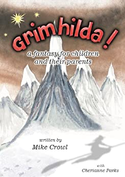 Grimhilda! — a fantasy for children, and their parents by [Crowl, Mike, Parks, Cherianne]