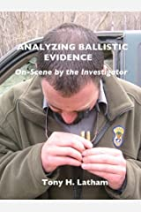 ANALYZING BALLISTIC EVIDENCE, On-Scene by the Investigator Kindle Edition