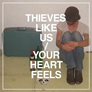 Thieves Like Us / Your Heart Feels