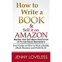 How to Write A Book: & Sell it on Amazon (Make Money Writing, Self-Publishing, Marketing & Selling More Nonfiction...