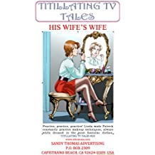HIS WIFE'S WIFE (Titillating TV Tales Book 20)
