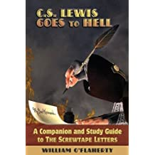 C.S. Lewis Goes To Hell: A Companion and Study Guide to The Screwtape Letters