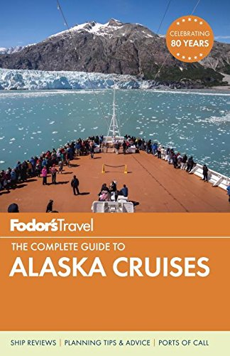 Fodor's The Complete Guide to Alaska Cruises (Full-color Travel - In Anchorage Best Buy Alaska