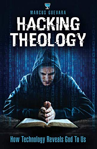 Hacking Theology: How Technology Reveals God to Us