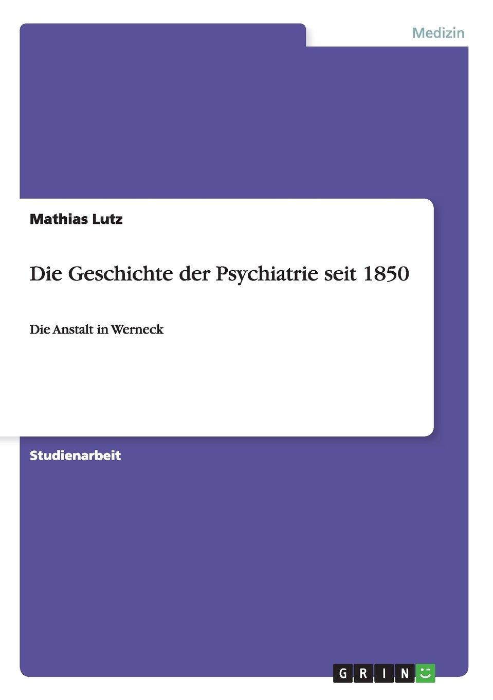 Die Geschichte der Psychiatrie seit 1850: Die Anstalt in Werneck