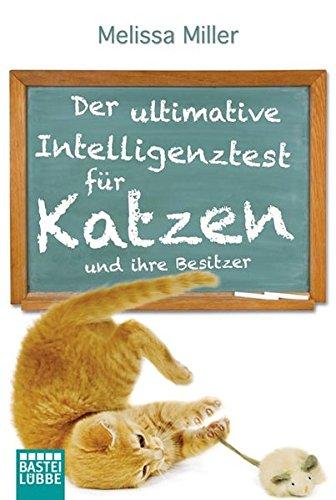 Der ultimative Intelligenztest für Katzen: und ihre Besitzer (Allgemeine Reihe. Bastei Lübbe Taschenbücher)