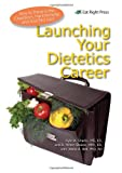 Launching Your Dietetics Career, Kyle W. Shadix and D. Milton Stokes, 0983725519