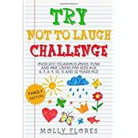 Try Not To Laugh Challenge - Family Edition: Over 200 Hilarious Jokes, Puns and One Liners for Kids Age 6, 7, 8, 9, 10…