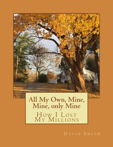 All My Own, Mine, Mine, Only Mine: How I Lost My Millions pdf