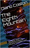 The Eighth Mountain: Taking the Seven Mountains of Societal Influence to Another Level