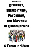 Diversity, Stereotyping, Favoritism, and Nepotism in Organizations: 4 Topics in 1 Book