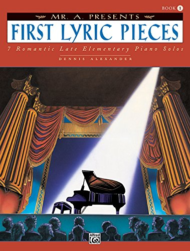 Mr. A Presents First Lyric Pieces, Bk 1: 7 Romantic Late Elementary Piano Solos (First Solo Pieces)