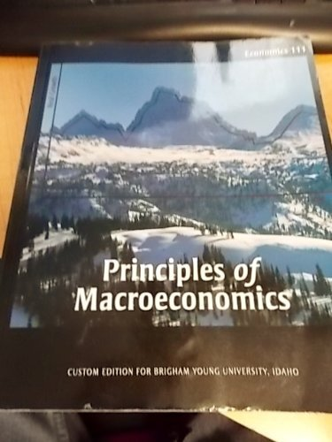 Principles of Macroeconomics (Custom Edition for Brigham Young University, Idaho, Economics 111)