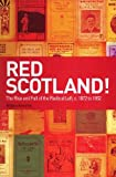 img - for Red Scotland? The Rise and Decline of the Scottish Radical Left, 1880s-1930s: Red Scotland? The Rise and Decline of the Scottish Radical Left, 1872s-1932s book / textbook / text book