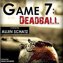Game 7: Dead Ball Audiobook by Allen Schatz Narrated by Eddie Frierson