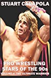 Pro Wrestling Stars Of The 90s Volume 4: The Ultimate Warrior