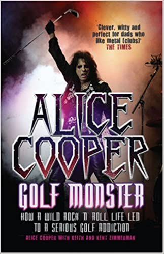 Book Alice Cooper: Golf Monster - How a Wild Rock'n'roll Life Led to a Serious Golf Addiction