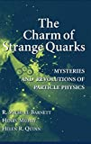 img - for The Charm of Strange Quarks: Mysteries and Revolutions of Particle Physics by Barnett, R. Michael, Muehry, Henry, Quinn, Helen R. (2002) Hardcover book / textbook / text book