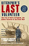 img - for Kitchener's Last Volunteer: The Life of Henry Allingham, the Oldest Surviving Veteran of the Great War book / textbook / text book