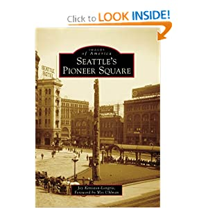 Seattle's Pioneer Square (Images of America) (Images of America (Arcadia Publishing)) Joy Keniston-Longrie and Wes Uhlman