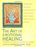 img - for The Art of Emotional Healing: Over 60 Simple Exercises for Exploring Emotions Through Drawing, Painting, Dancing, Writing, Sculpting, and More book / textbook / text book