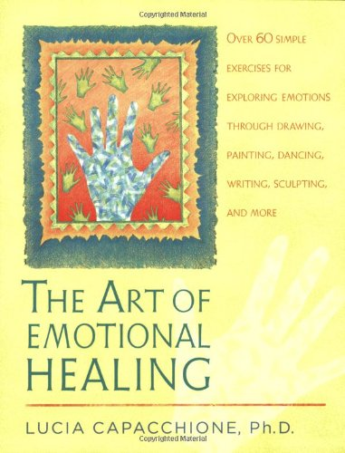 The Art of Emotional Healing: Over 60 Simple Exercises for Exploring Emotions Through Drawing, Painting, Dancing, Writing, Sculpting, and More (Through Exercise Healing)