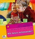 Jetzt kommen wir! 05. Wir feiern miteinander: Ideen und Spiele für die 1- bis 3-Jährigen (Jetzt kommen wir! - Spiele und Ideen für die 1- bis 3-jährigen)