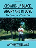 Growing up Black, Angry and in Love, Anthony Williams, 1438965931