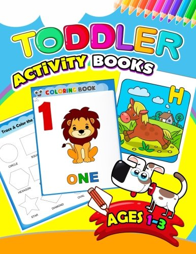 Toddler Activity books ages 1-3: Activity book for Boy, Girls, Kids, Children (First Workbook for your Kids) (Best Activities For 18 Month Old)