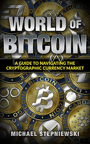 World of Bitcoin: Navigating the Cryptographic Currency Market (Cryptographic Currencies Book 1) (English Edition)