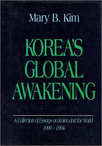 Koreas Global Awakening A Collection Of Essays On Korea And The  Koreas Global Awakening A Collection Of Essays On Korea And The World   Mary B Kim  Amazoncom Books English Extended Essay Topics also Essay Topics High School  How To Write An Essay For High School