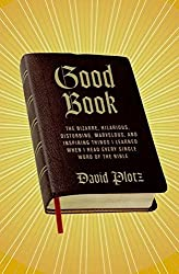 Good Book: The Bizarre, Hilarious, Disturbing, Marvelous, and Inspiring Things I Learned When I Read Every Single Word of the Bible by David Plotz (2009-03-03)