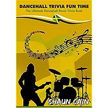 Dancehall Trivia Fun Time : The Ultimate Dancehall Music Trivia Book