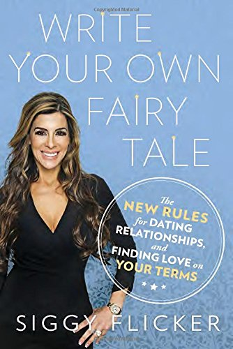 Search : Write Your Own Fairy Tale: The New Rules for Dating, Relationships, and Finding Love On Your Terms
