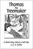 Thomas the Treemaker: a Short Story about a Tall Tale, G. Kurty, 142416219X