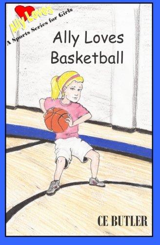 Ally Loves Basketball (Ally Loves Sports) (Volume 4)