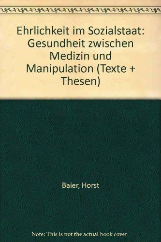 Ehrlichkeit im Sozialstaat: Gesundheit zwischen Medizin und Manipulation (Texte + Thesen) (German Edition)