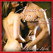Anatomy of Pleasure Audiobook by  Dr.VictoriaZdrok Narrated by Dr. Victoria Zdrok