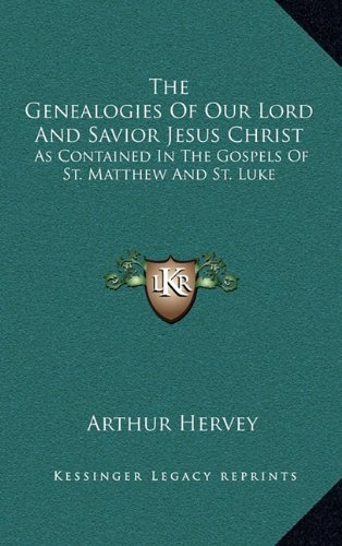 The Genealogies Of Our Lord And Savior Jesus Christ: As Contained In The Gospels Of St. Matthew And St. Luke