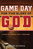 Game Day for the Glory of God A Guide for Athletes, Fans, and Wannabes by Altrogge, Stephen [Crossway,2008] (Paperback)