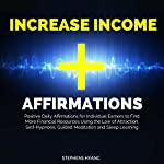 Increase Income Affirmations: Positive Daily Affirmations for Individual Earners to Find More Financial Resources Using the Law of Attraction, Self-Hypnosis, Guided Meditation and Sleep Learning   Stephens Hyang