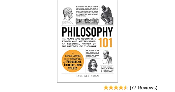 Philosophy 101 from plato and socrates to ethics and metaphysics philosophy 101 from plato and socrates to ethics and metaphysics an essential primer on the history of thought adams 101 kindle edition by paul fandeluxe Gallery