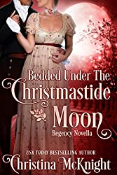 Bedded Under The Christmastide Moon: Regency Novella