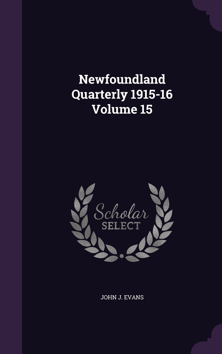 Read Online Newfoundland Quarterly 1915-16 Volume 15 PDF