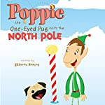 Poppie the One-Eyed Pug Visits the North Pole | Sharron Hopcus