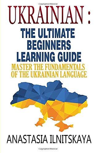 Ukrainian   The Ultimate Beginners Learning Guide  Master The Fundamentals Of The Ukrainian Language  Learn Ukrainian Ukrainian Language Ukrainian For Beginners